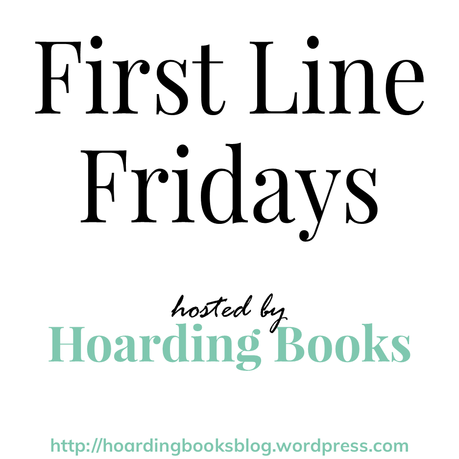 First Line Friday hosted by Hoarding Books Button