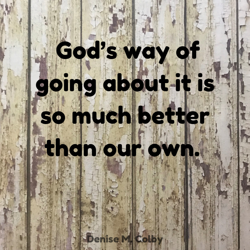 God's way of going about it is so much better than our own, quote by Denise M. Colby, text over wooden fence background