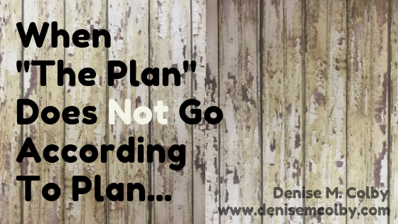 Blog Title on wooden fence background by Denise M. Colby When the plan does not go according to plan