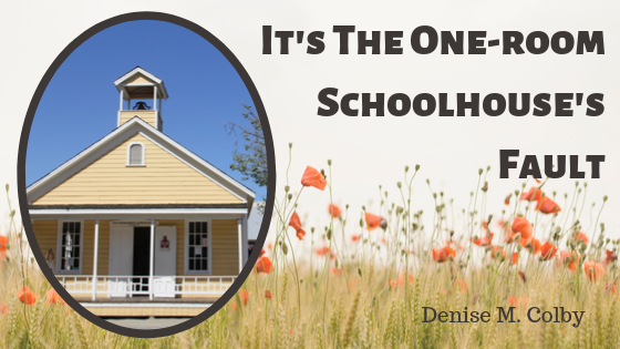 Blog Title It's the One-room Schoolhouse's Fault with pick of prairie flowers and a one-room schoolhouse by Denise M. Colby