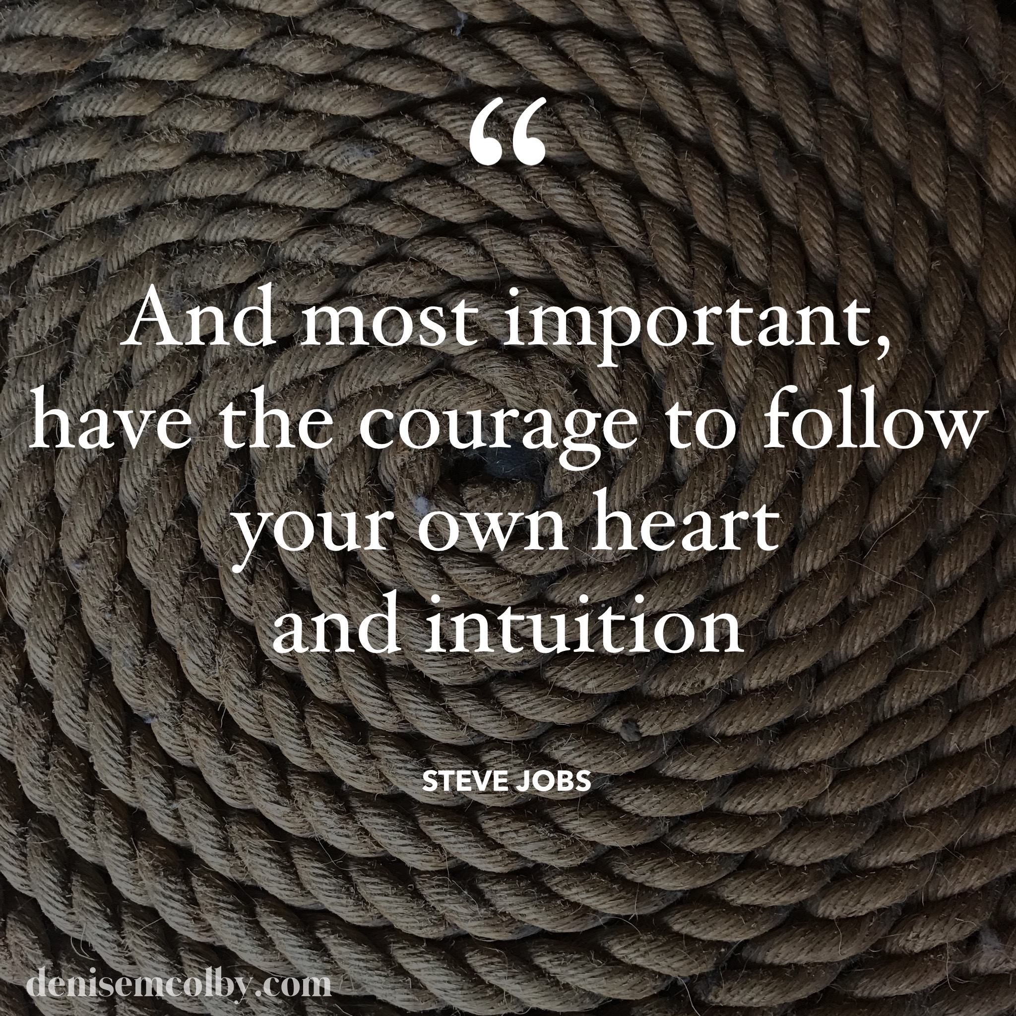 Steve Jobs Quote And most important, have the courage to follow your own heart and intuition