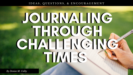 Blog Title Graphic Journaling Through Challenging Times- Ideas, questions, and encouragement with photo of person writing in journal while sitting outside