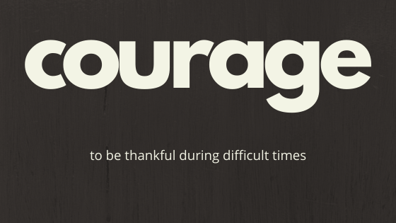 blog post header titled Courage to Be Thankful During Difficult Times by Denise M. Colby