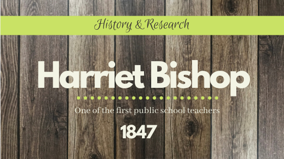 Blog Title with the words Harriet Bishop , one of the first public school teachers; 1847; History; Writer's Research by Denise M. Colby