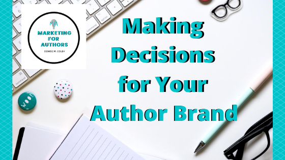 Blog Post Header with the title Making Decisions for Your Author Brand by Denise M. Colby, Marketing for Authors