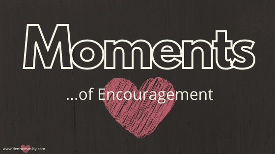Blog Header Titled Moments of Encouragement by Denise M. Colby where she talks about her crystal clear moment