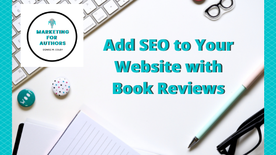 Blog Header with aqua blue and white desk, keyboard titled Add SEO to Your Website with Book Reviews by Marketing for Authors, Denise M. Colby